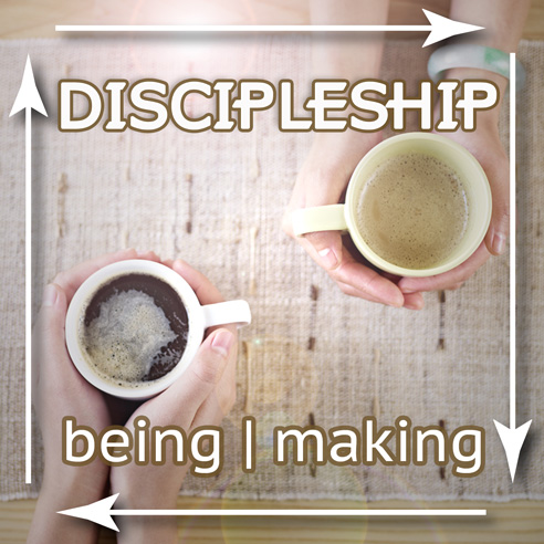 DISCIPLESHIP - being | making
