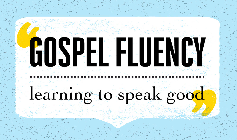 Gospel Fluency - Learning to Speak Good