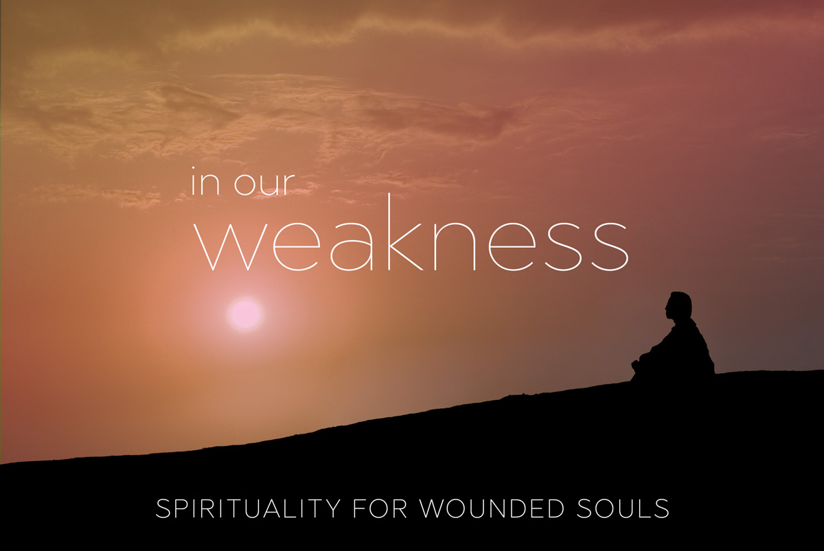 In Our Weakness - Spiritual Talk Series